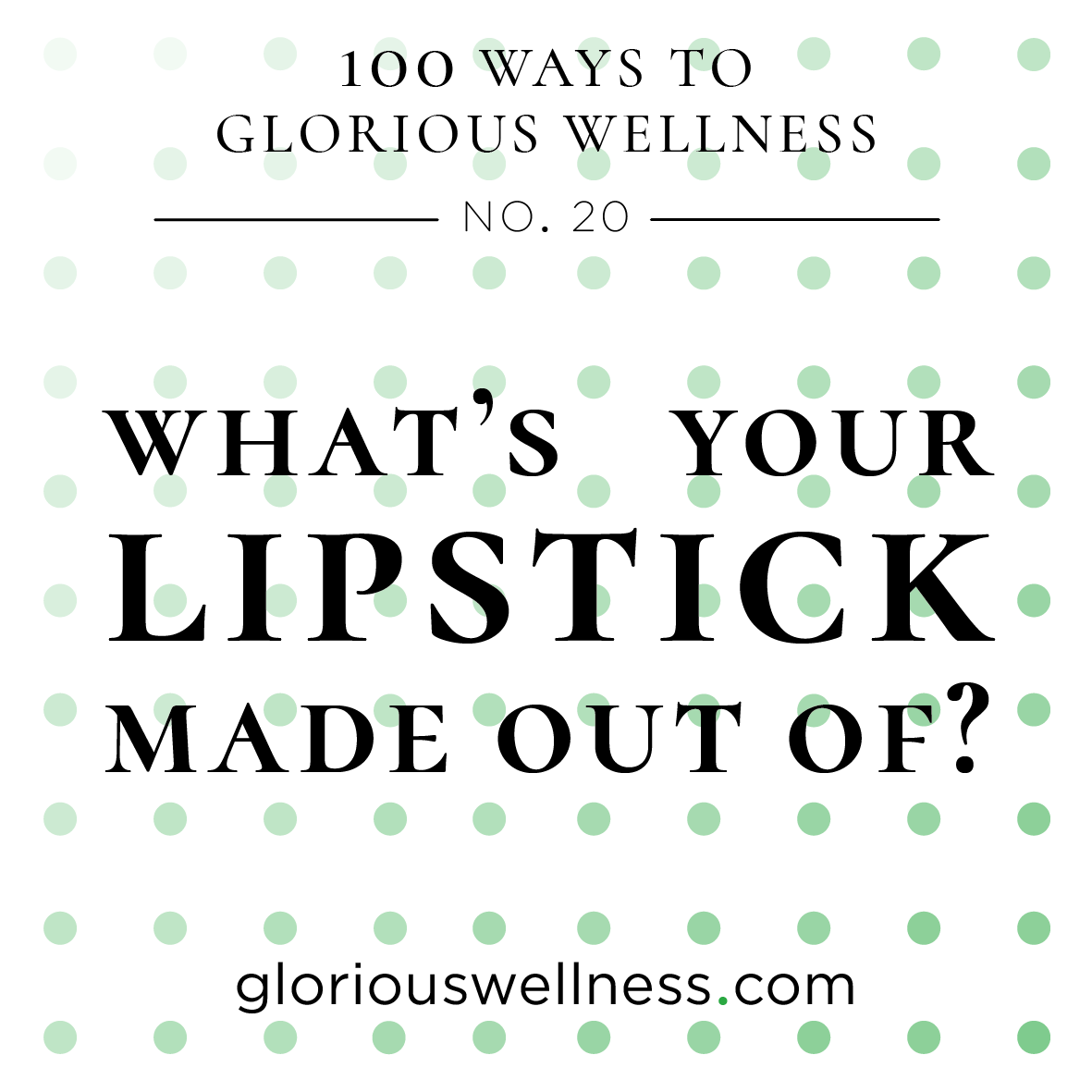 No. 20 - What's Your Lipstick Made Out Of?