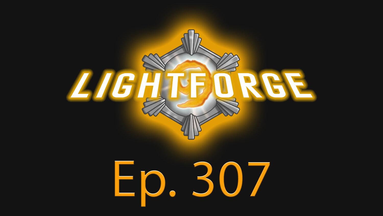 "Lightforge - Ep307 - ""Scorpid OP"""