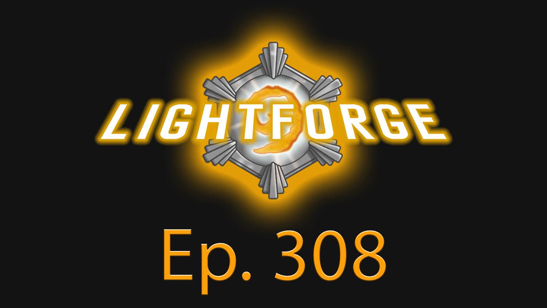 """Lightforge - Ep308 - """"United"""""""