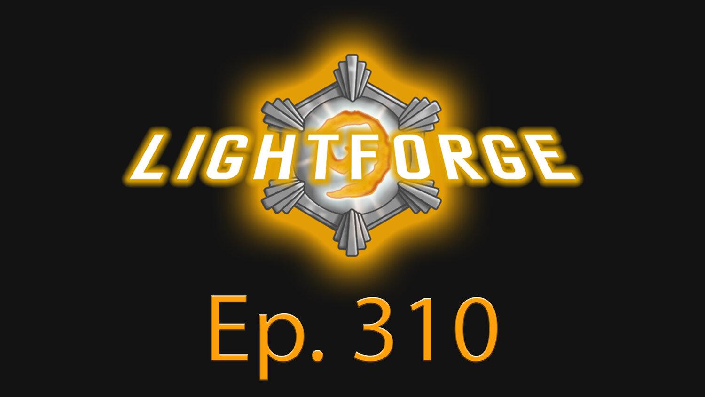 """Lightforge - Ep310 - """"Together"""""""