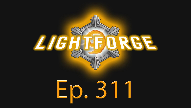 "Lightforge - Ep311 - ""A Broken Blizzard"""