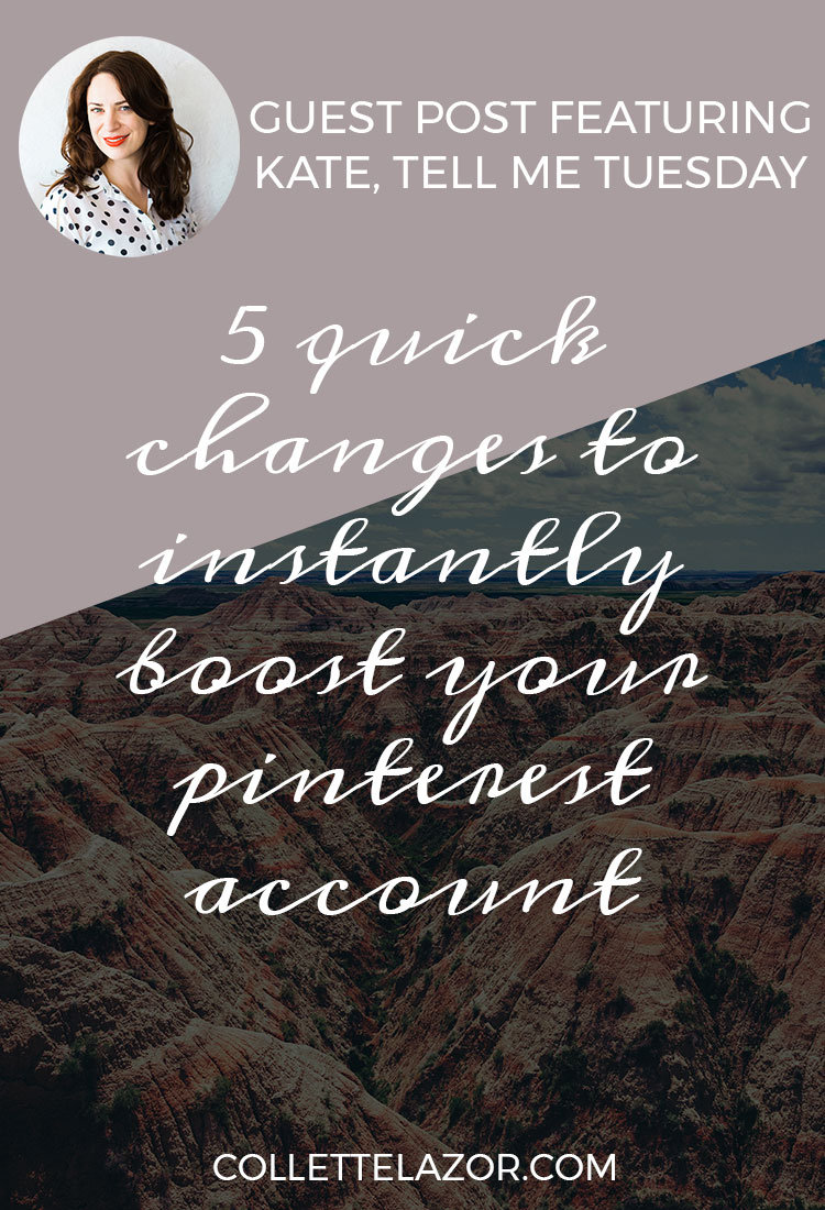 5 Quick Changes to Instantly Boost Your Pinterest Account | A Guest Blog Post Featuring Kate from Tell Me Tuesday!