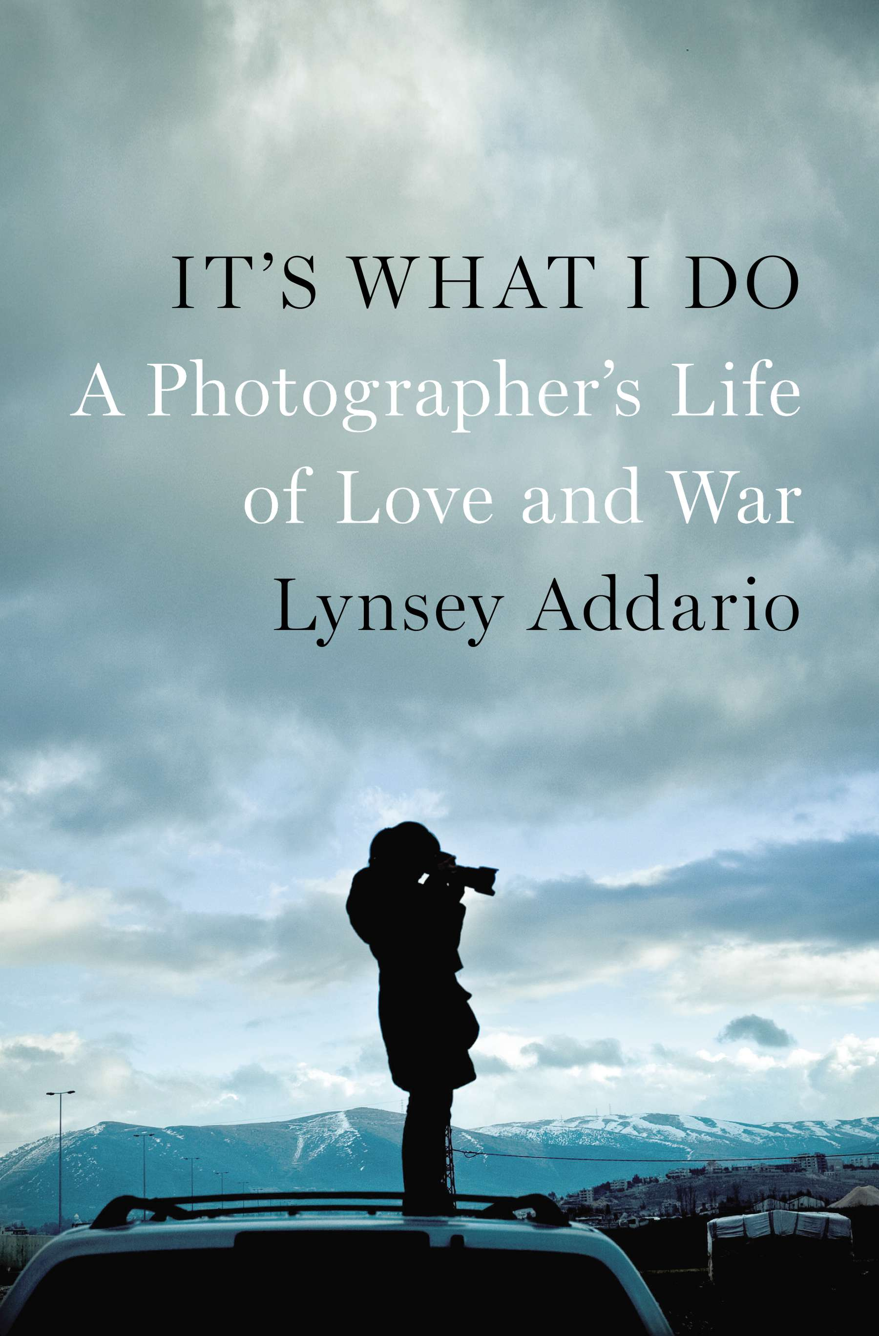 "Cover of ""It's What I Do,"" by Lynsey Addario"