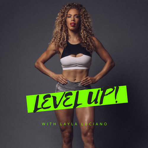 Level Up! with Layla Luciano - Coming Soon…