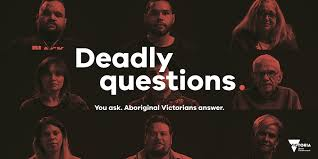 Deadly Questions is an online platform which allows all Victorians to ask Aboriginal Victorians questions to encourage an open dialogue.
