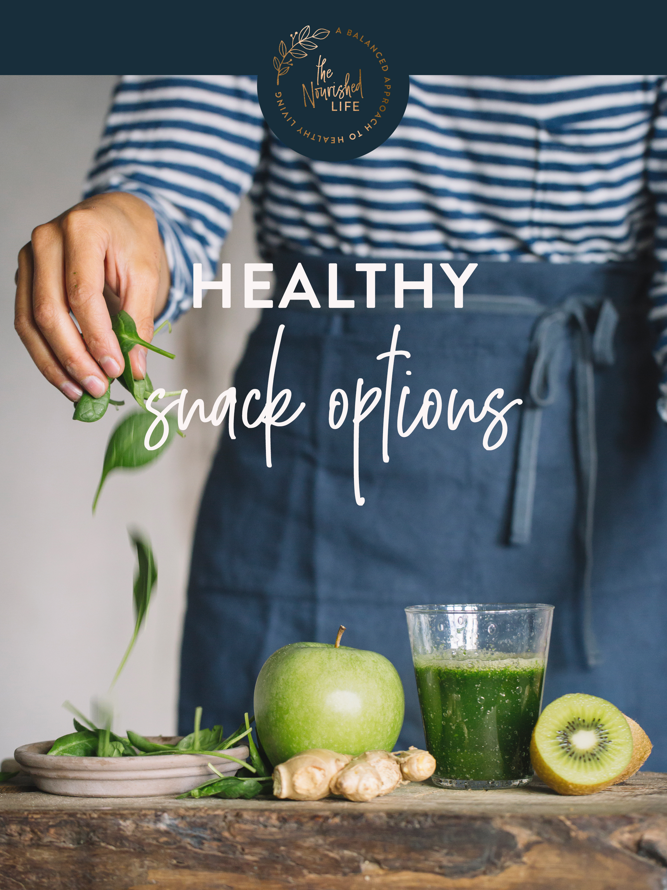 Healthy Snack Options | The Nourished Life e-book design by Janessa Rae Design Creative