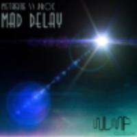 Mad Delay       Metasine // Proc
