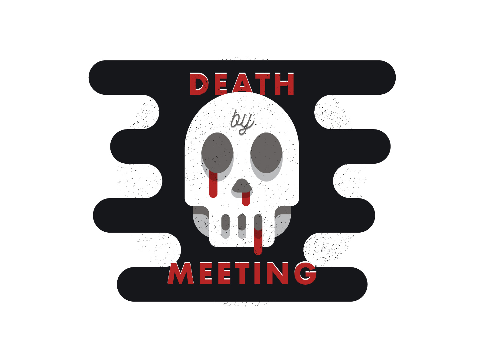 Death by Meeting - This was always a joke between me & my design co-workers. This is my representation of that ongoing joke.