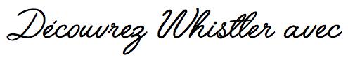 Découvrez Whistler avec