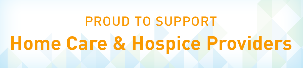 Proud to support Home Care & Hospice Providers