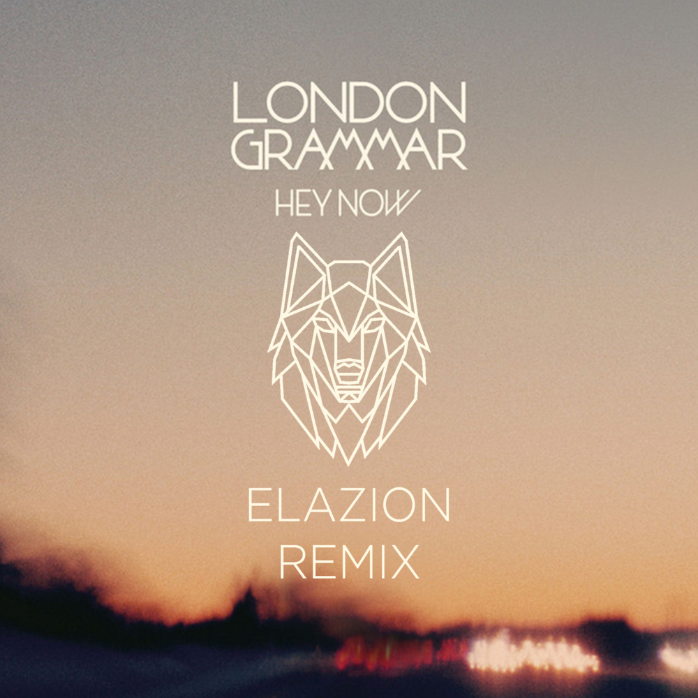 London Grammar - Hey Now (Elazion Remix)