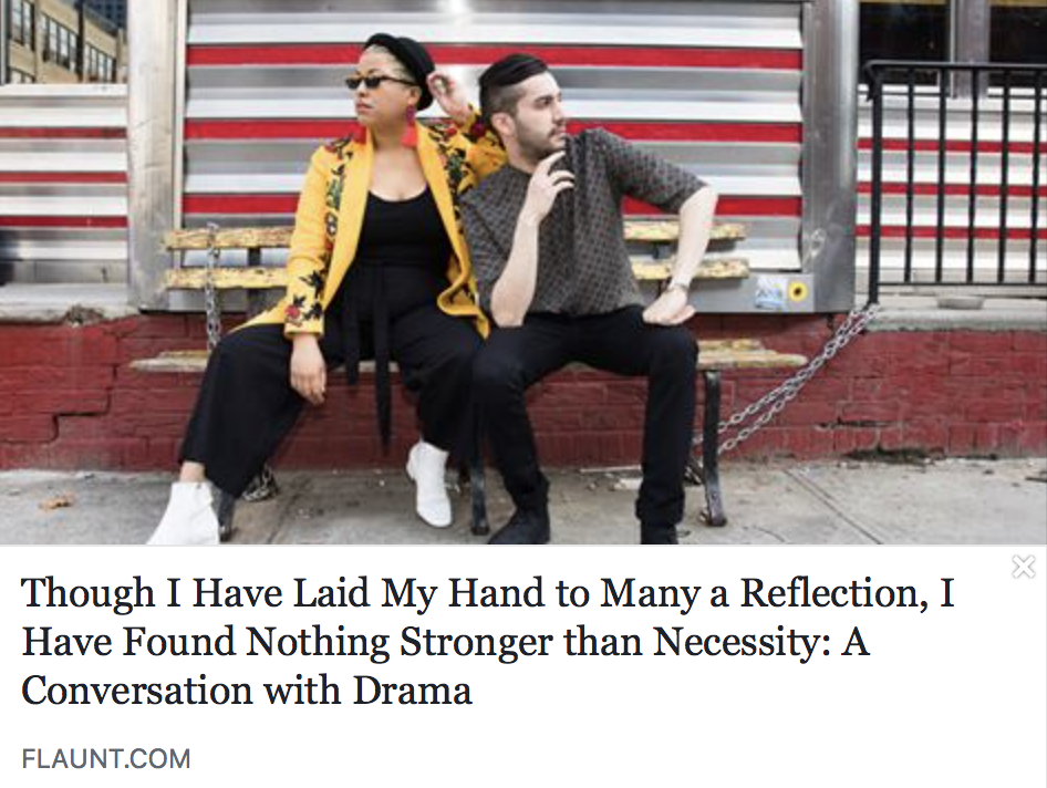 Though I have laid my hand to manya reflection, I have found nothing stronger than necessity: A conversation with DRAMA - FLAUNT