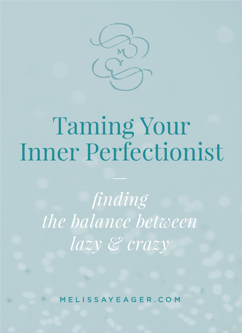 Taming Your Inner Perfectionist: finding the balance between lazy & crazy
