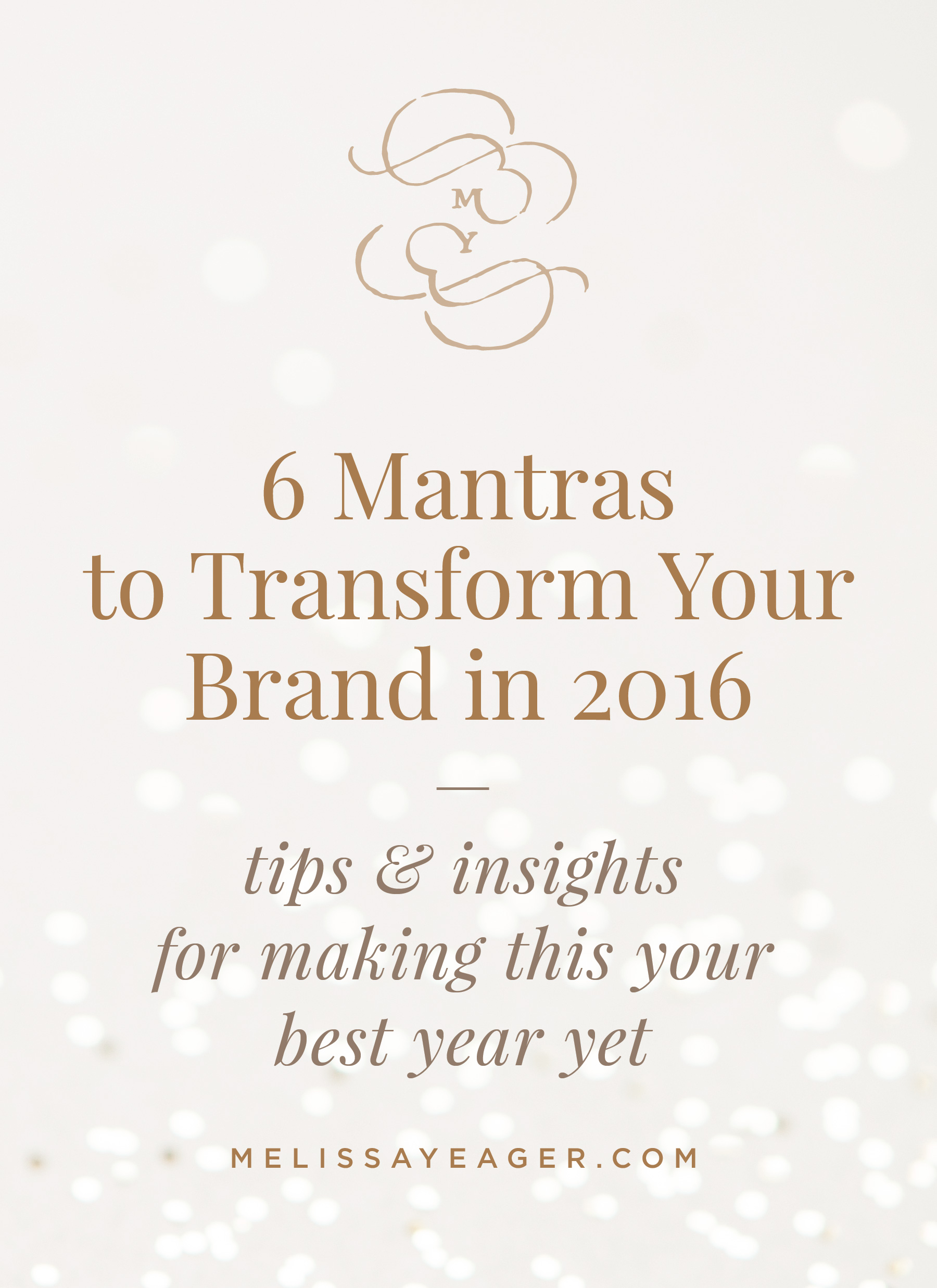 6 Mantras to Transform Your Brand in 2016: tips & insights for making this your best year yet