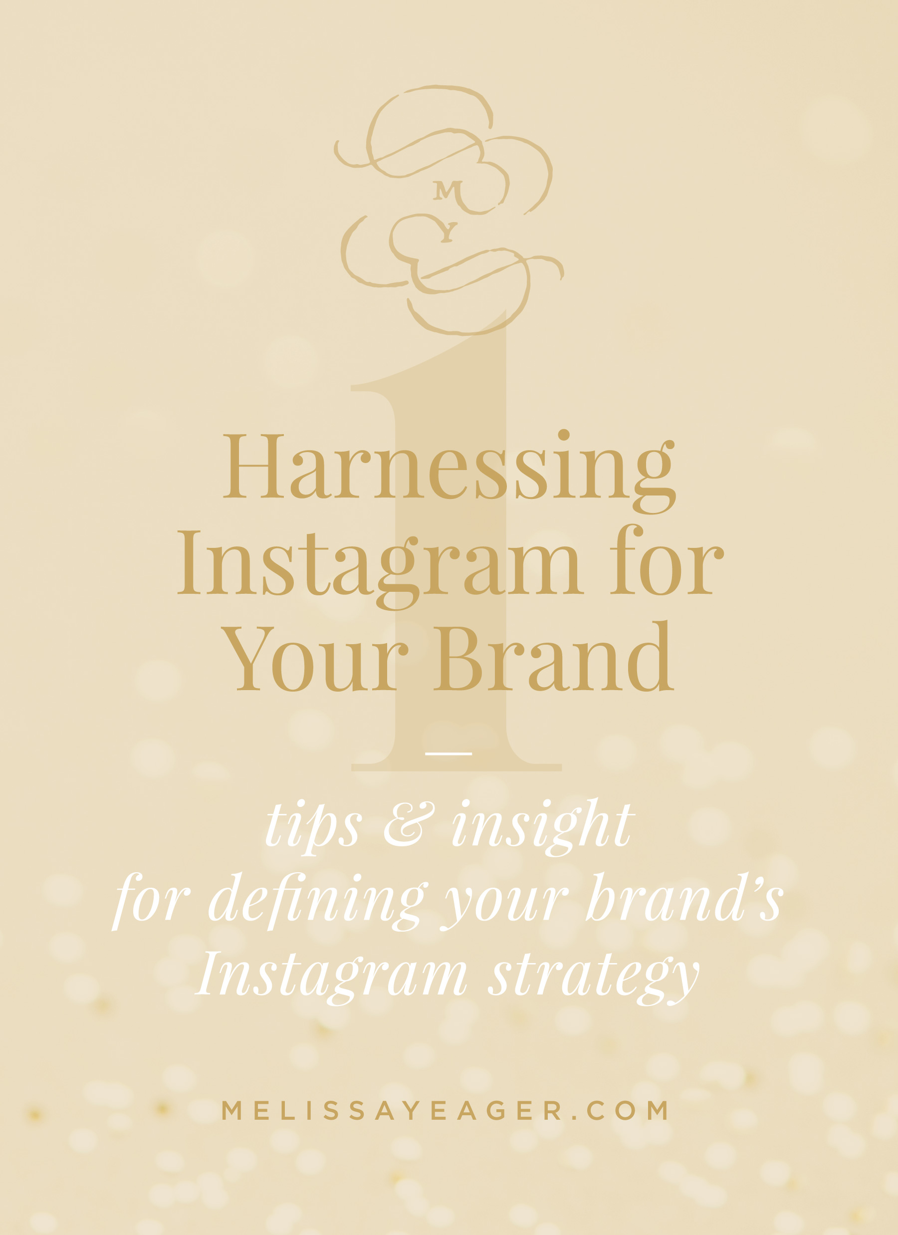 Harnessing Instagram for Your Brand - tips & insight for defining your brand's Instagram strategy - Melissa Yeager