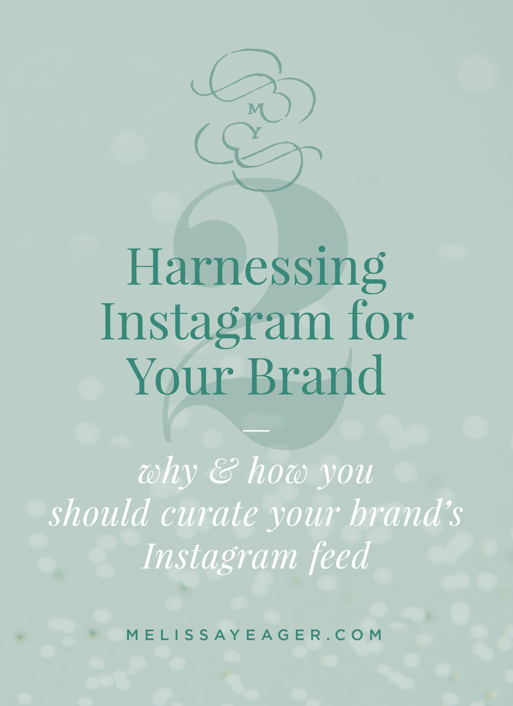 Harnessing Instagram for Your Brand: Part 2 - why & how you should curate your brand's Instagram feed