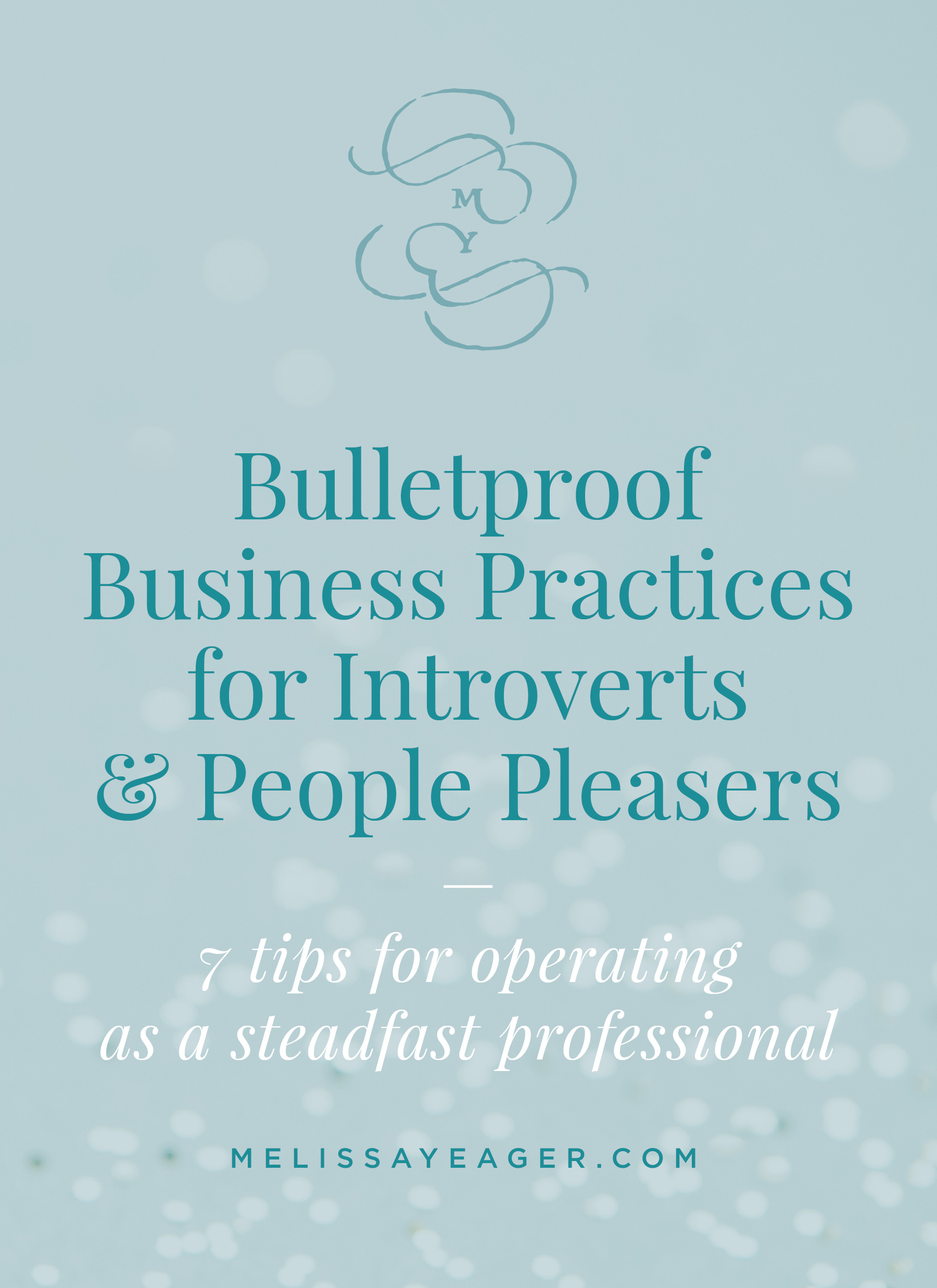 Bulletproof Business Practices for Introverts & People Pleasers - 7 tips for operating as a steadfast professional