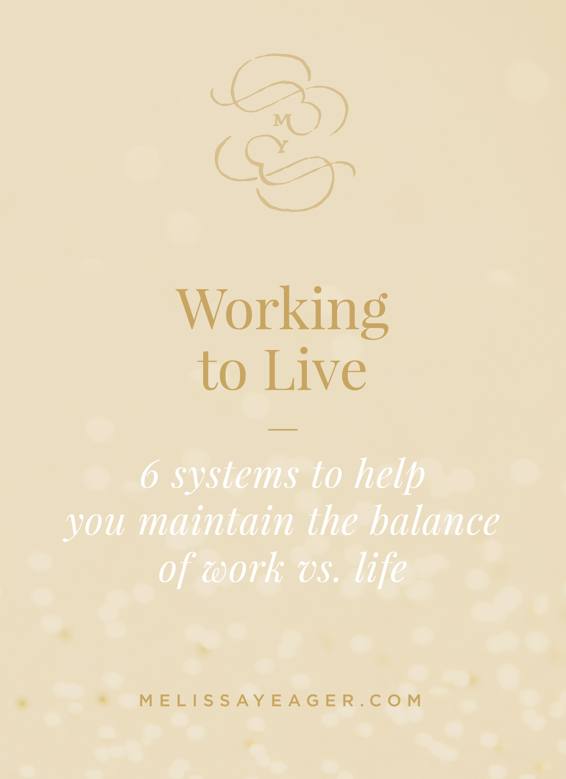 Working to Live - 6 systems to help you maintain the balance of work vs. life