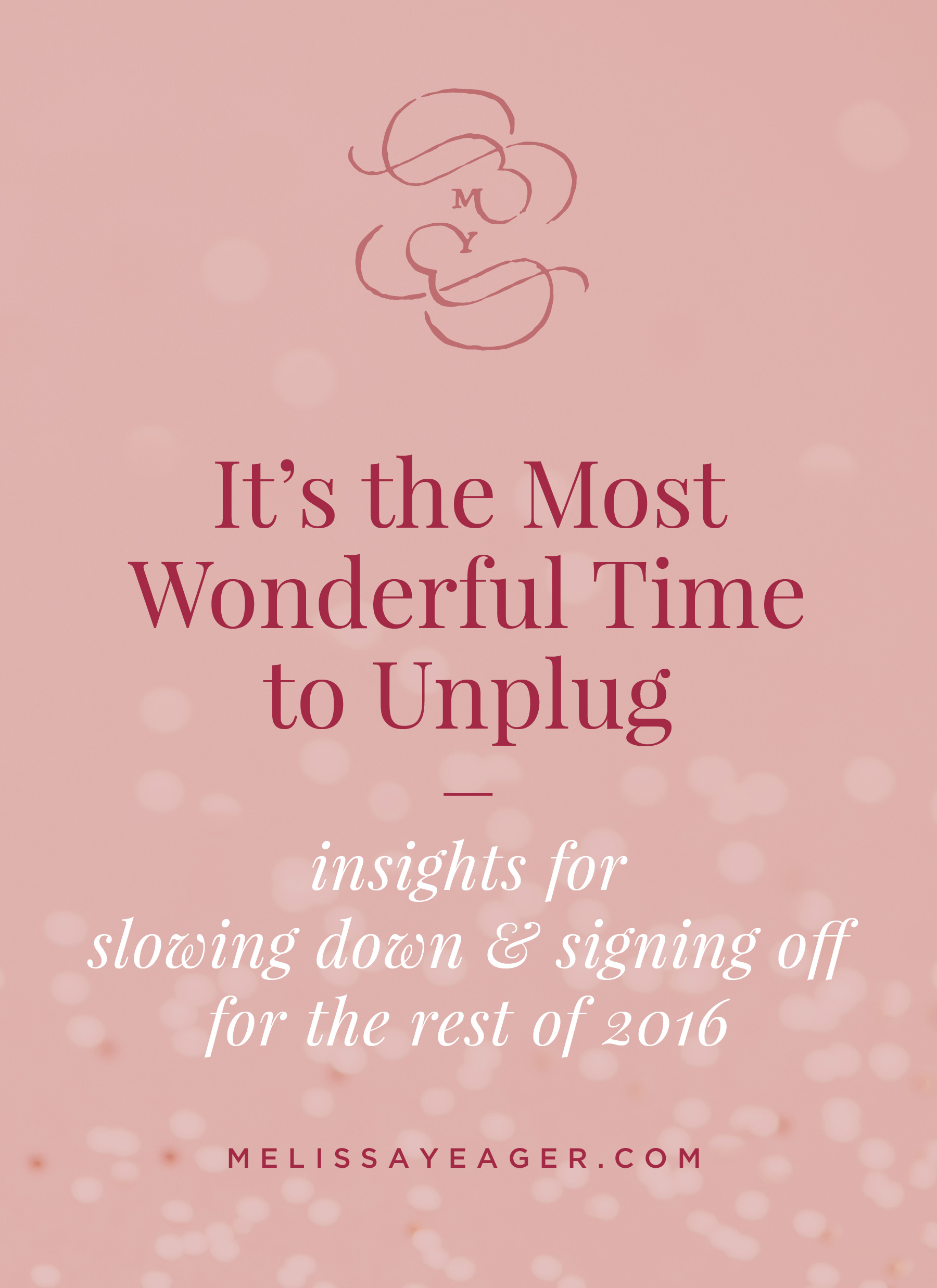 It's the Most Wonderful Time to Unplug - insights for slowing down & signing off for the rest of 2016