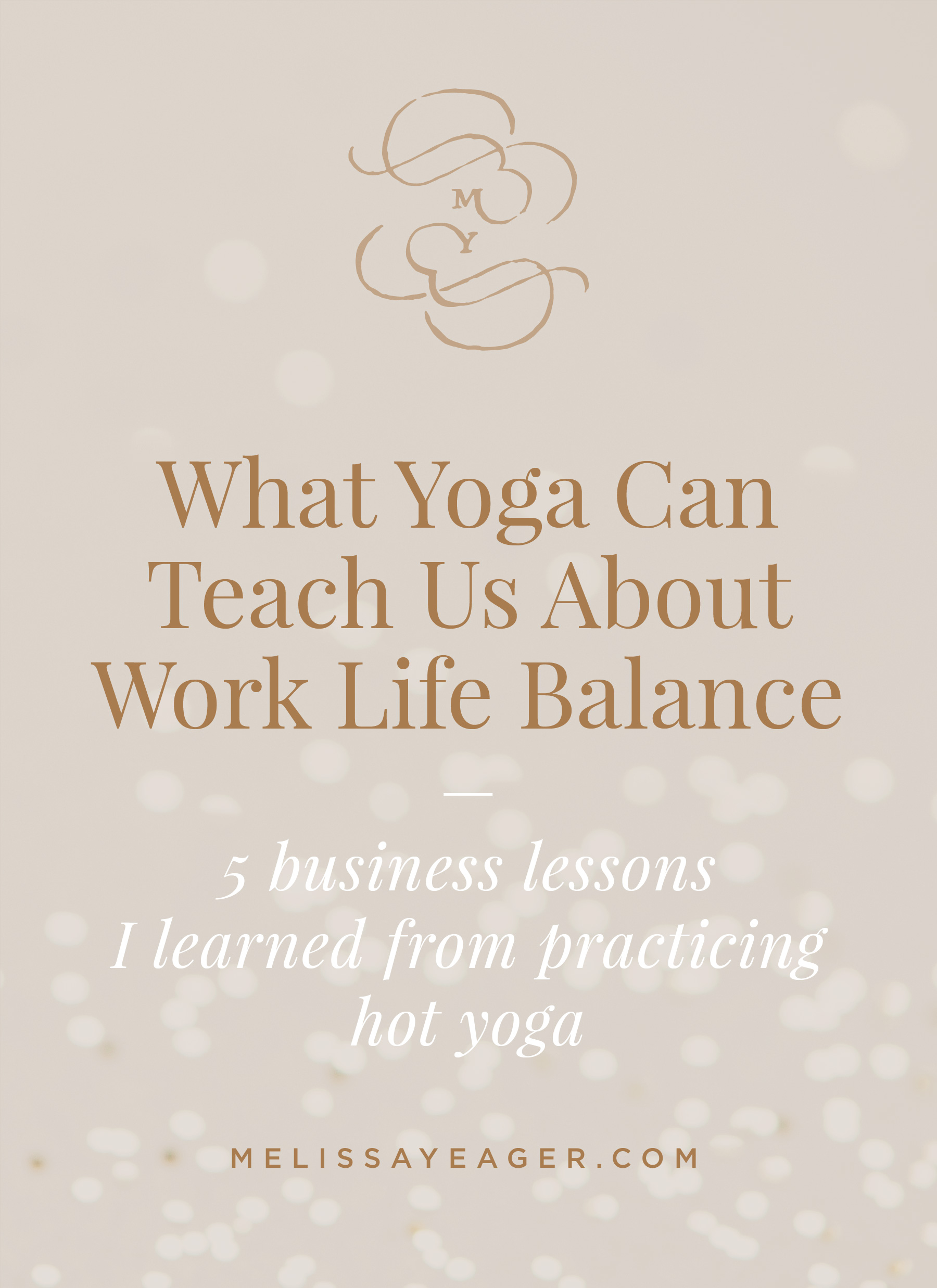 What Yoga Can Teach Us About Work Life Balance - 5 business lessons I learned from practicing hot yoga
