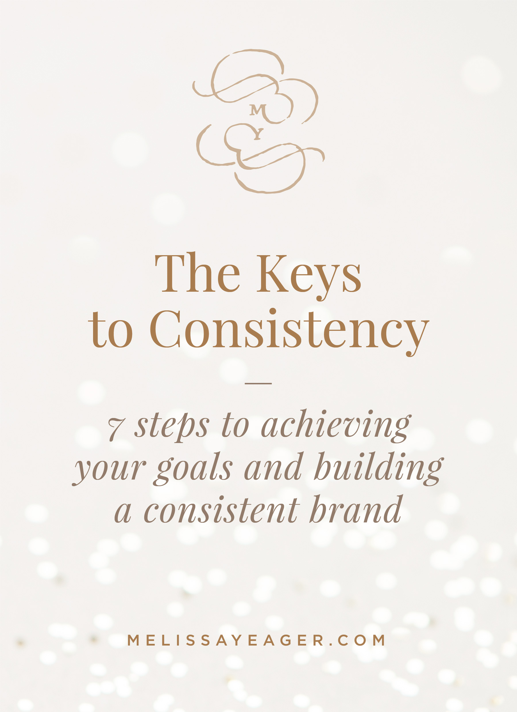 The Keys to Consistency - 7 steps to achieving your goals and building a consistent brand