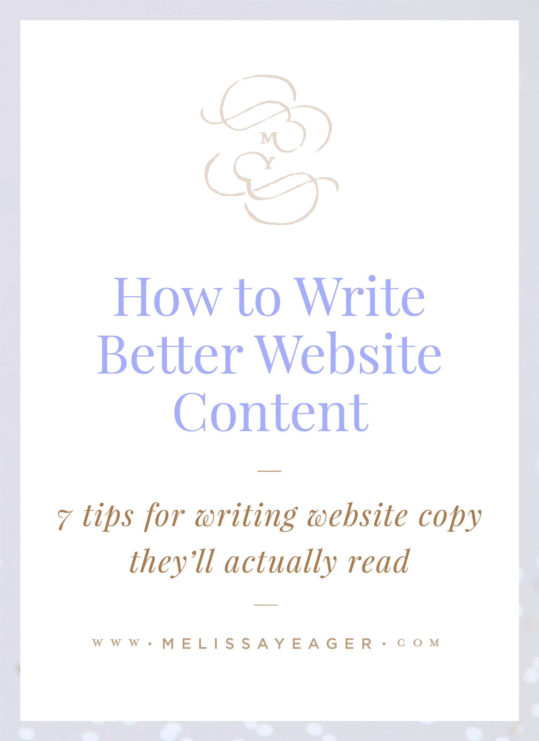 How to Write Better Website Content - 7 tips for writing website copy they'll actually read from Melissa Yeager
