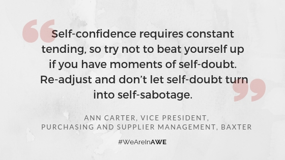 """Chicago AWE Leader, Ann Carter, Vice President, Purchasing and Supplier Management at Baxter , says, """"Self-confidence requires constant tending, so try not to beat yourself up if you have moments of self-doubt. Re-adjust and don't let self-doubt turn into self-sabotage. """""""