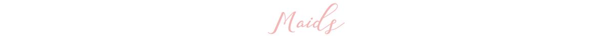 Maids