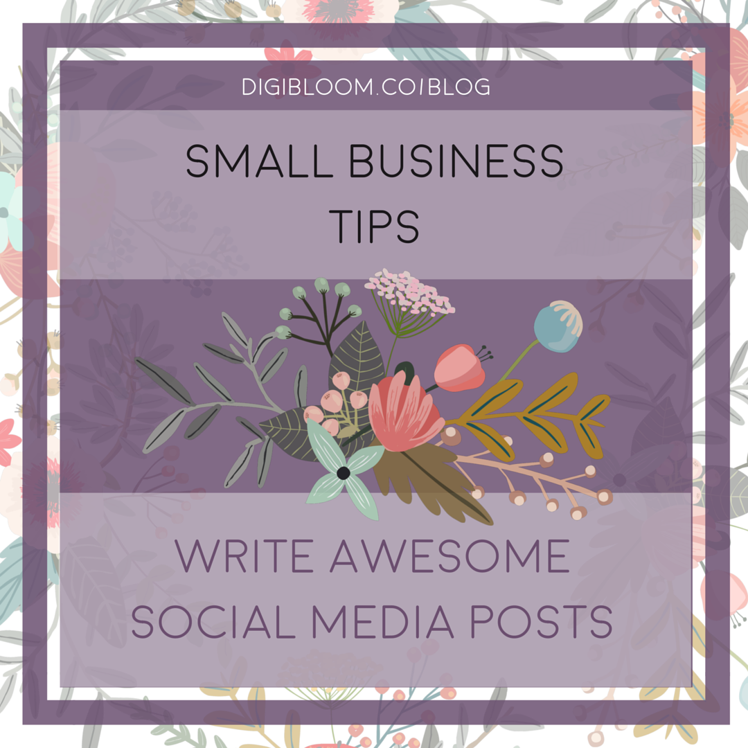 Tips for writing social media posts for your small business - by Heidi at digibloom.co/blog