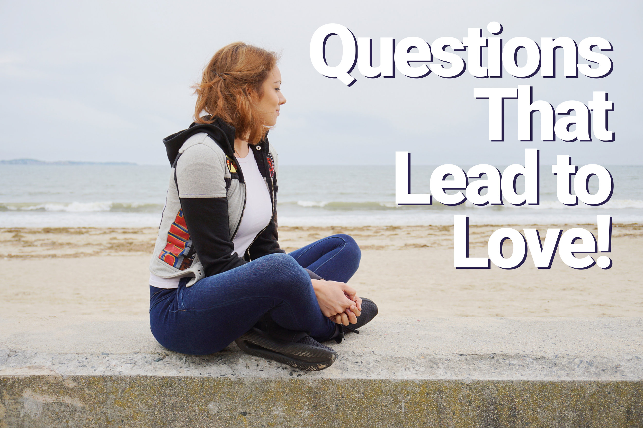 Sitting on the beach. Questions that lead to love post.