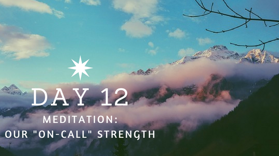 Day 12 Meditation: On Call Strength