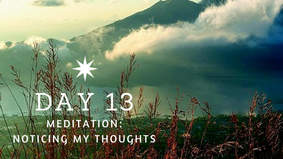 Day 13 Meditation: Noticing thoughts
