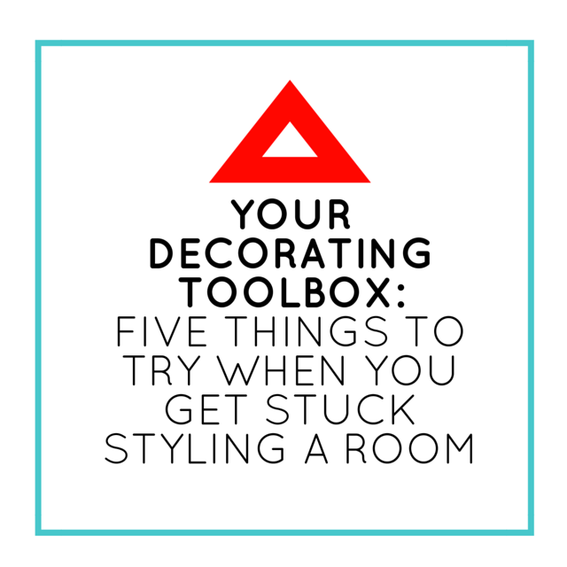 Your Decorating Toolbox: Five Things to Try When You Get Stuck Styling a Room