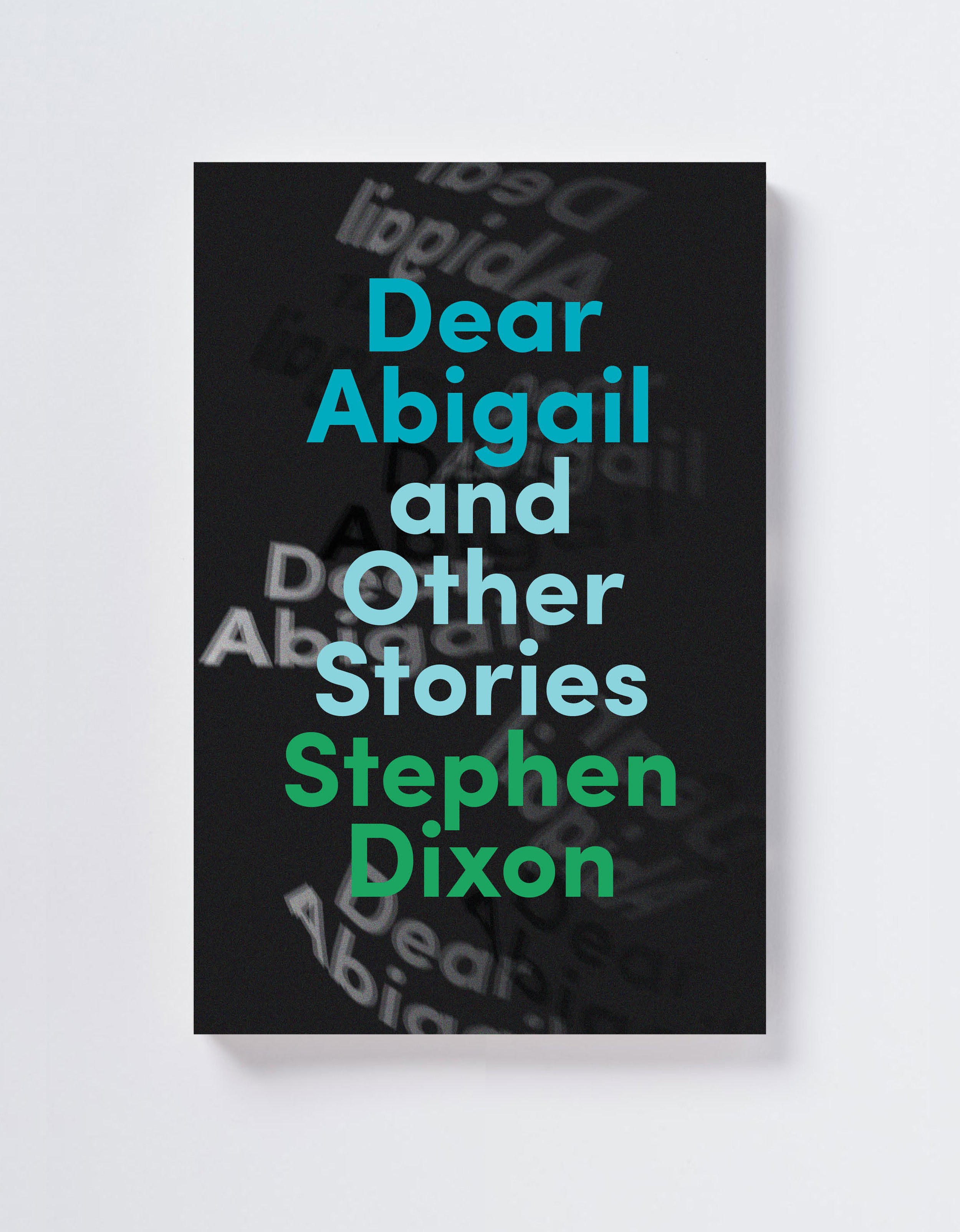 DEAR ABIGAIL AND OTHER STORIES  by Stephen Dixon