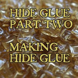 Hide glue part II: making quality hide glue