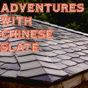 Adventures using chinese roofing slates