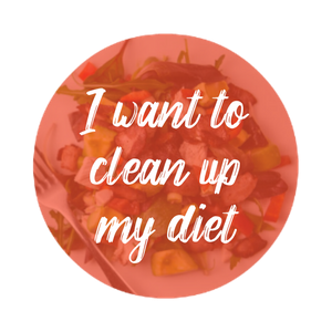 I want to clean up my diet -
