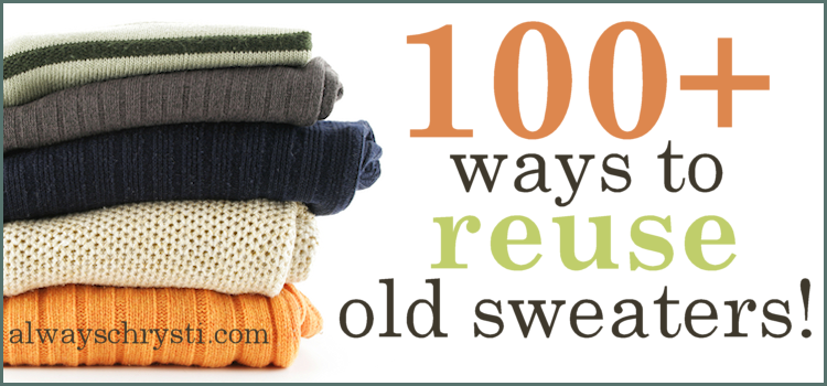 100+ Ways to Upcycle Old Sweaters!