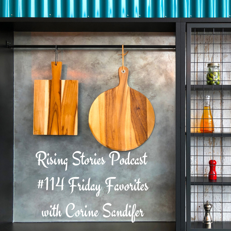 Rising Stories Podcast #114 Friday Favorites with Corine Sandifer.png