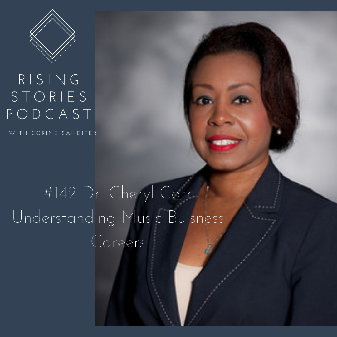 #142 Rising Stories Podcast Dr. Cheryl Carr Understanding Music Buisness Careers.png