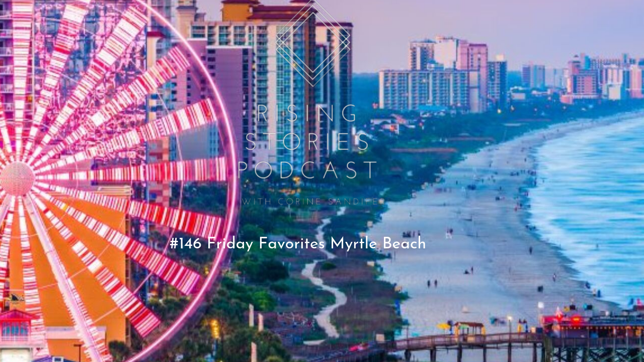 Rising Stories Podcast  #146 Friday Favorites Myrtle Beach