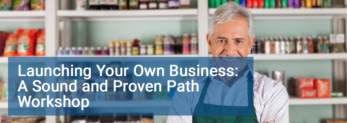 Launching Your Own Business: A Sound and Proven Path Workshop