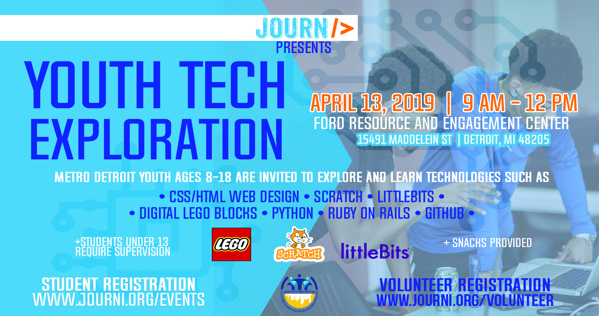 ALL YOUTH 8-17 IN METRO DETROIT ARE INVITED TO COME TO  JOURNI 'S YOUTH TECHNOLOGY EXPLORATION! WE WILL INTRODUCE YOU TO WEB DESIGN, BUILDING BLOCKS WITH  WEDO ,  LITTLE BITS , AND  SCRATCH . FOR MORE ADVANCED ATTENDEES, WE'LL HAVE OTHER AWESOME THINGS TO DO (MAYBE PYTHON, RUBY ON RAILS, OR GITHUB).  YOU'LL HAVE AN OPPORTUNITY TO EXPLORE TECHNOLOGY IN A FUN COLLABORATIVE ENVIRONMENT. SO REGISTER TODAY, SPOTS ARE LIMITED!