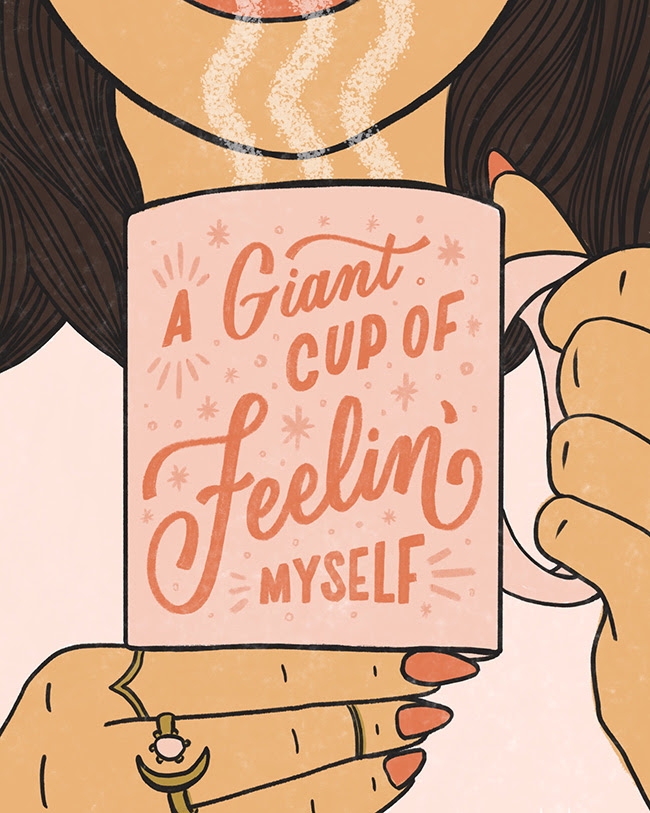 Week 15 - I'll have a giant cup of FEELIN' MYSELF, please.