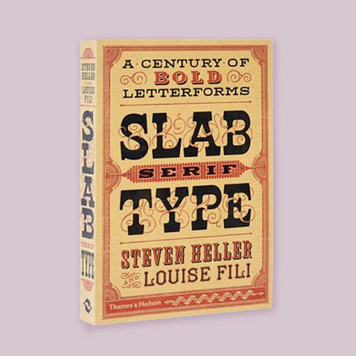 Slab Serif Type by Louise Fili and Steven Heller -