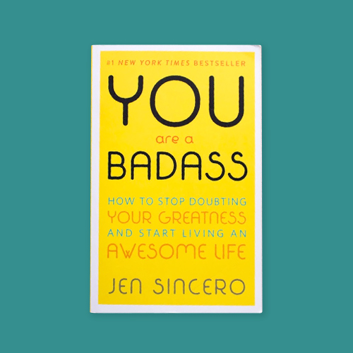 You Are A Badass by Jen Sincero -