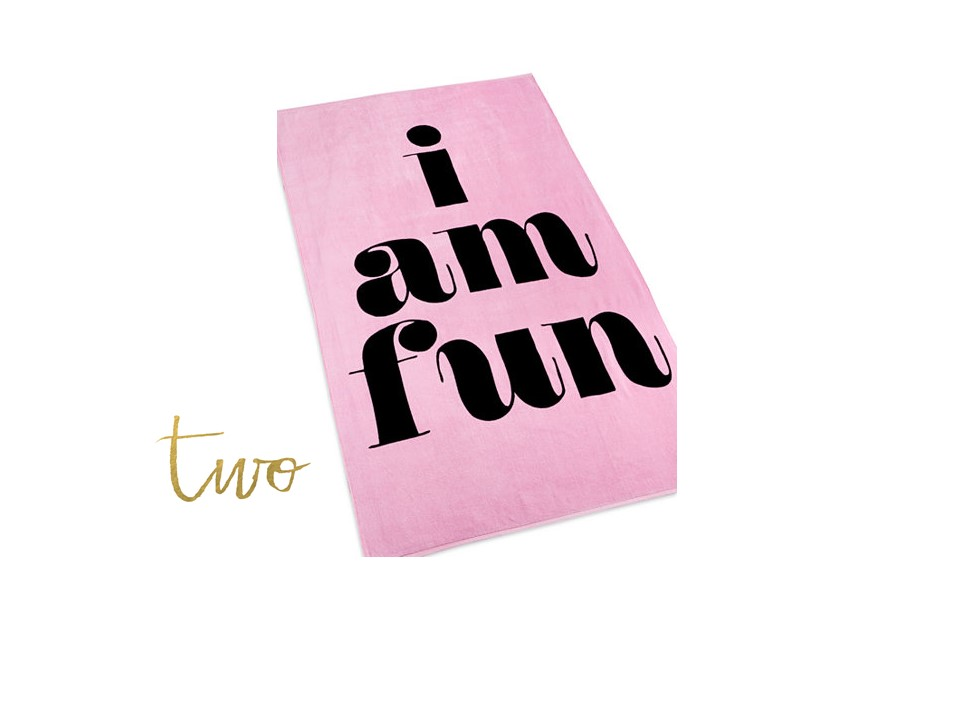 B  EACH TOWEL   OF COURSE YOU'RE FUN!! SOAK UP THE LAST DAYS OF SUMMER WITH THIS PERFECT TOWEL