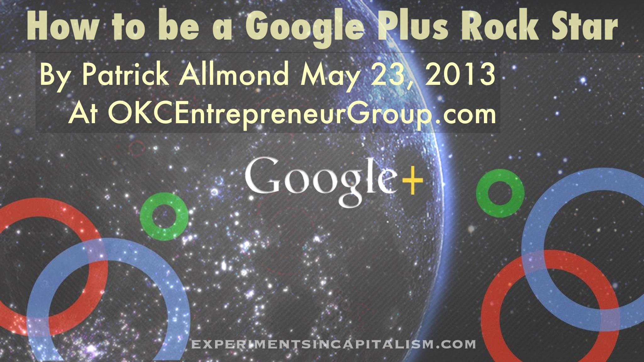 How to Be a Google Plus Rock Star - Patrick Allmond @OkcEntrepreneurGroup.com  (4).jpg