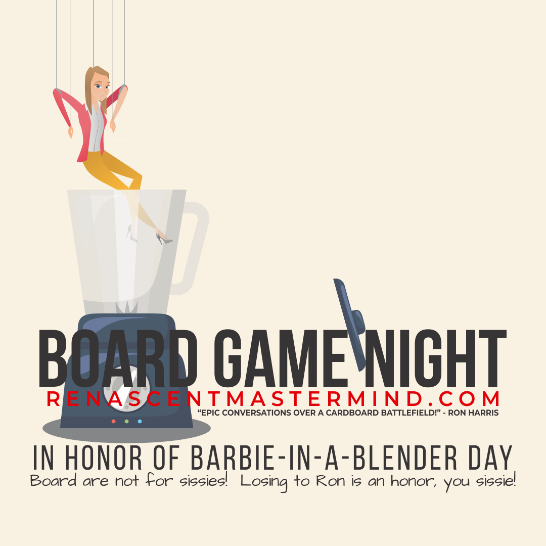 Board Game Night with Renascent Mastermind  In Honor National Barbie-in-a-Blender Day
