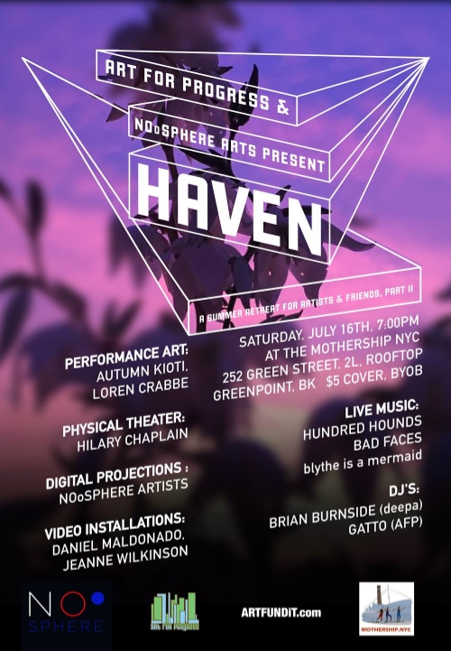 NOoSPHERE Arts  and  Art for Progress  Present:   HAVEN: A Summer Retreat for Artists and Friends, Part II   ,  July 16, 2016